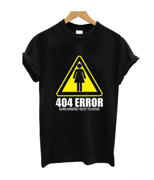 404 Girlfriend Not Found T Shirt
