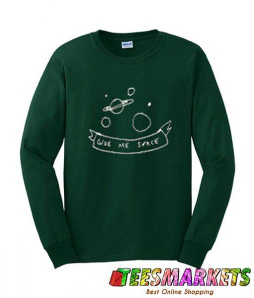 Give Me Space Sweatshirt