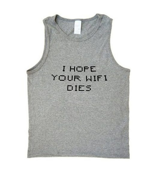 I Hope Your Wifi Dies Tank-Top