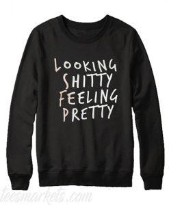 Looking Shitty Feeling Pretty Sweatshirt