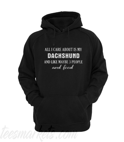 All I Care About Is My Dachshund Hoodie