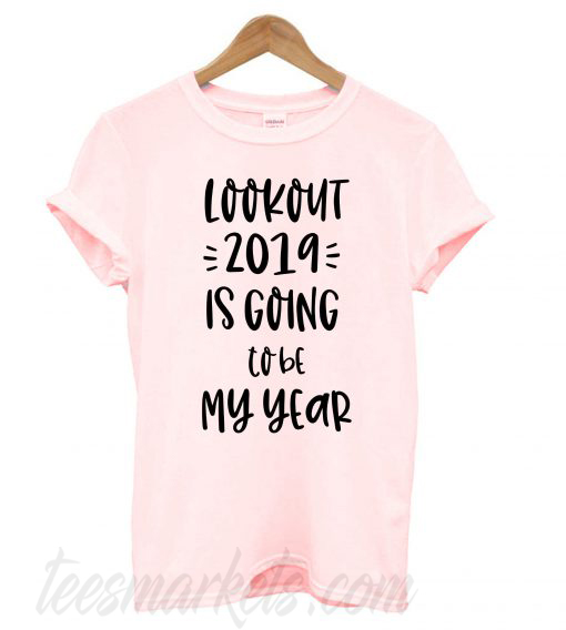2019 is going to be my year New T shirt