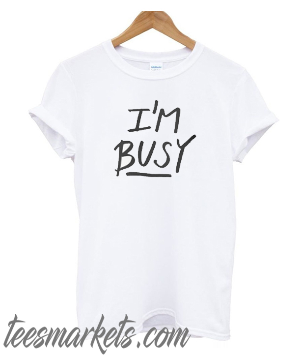 'I'm Busy' Lettering New T-Shirt