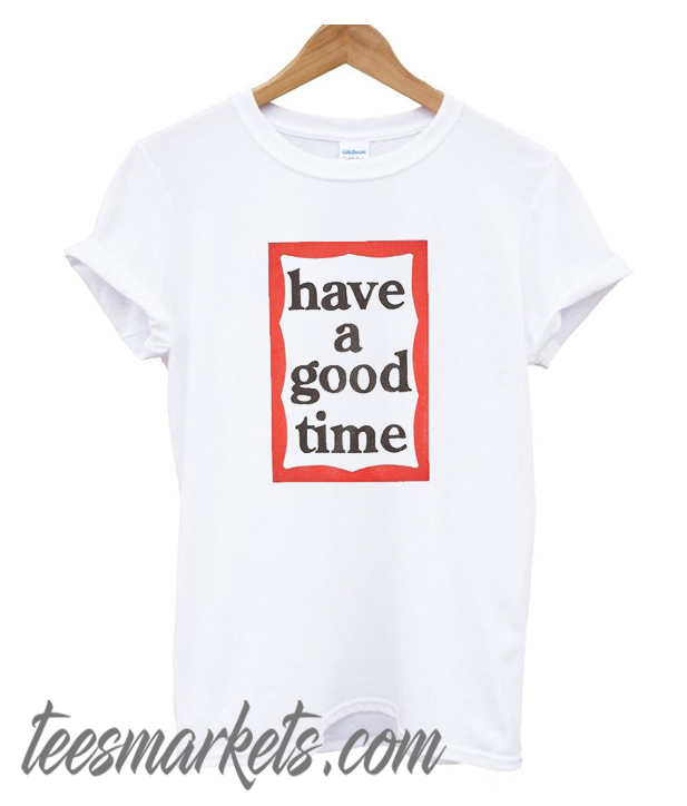 Have A Good Time Frame New T-Shirt