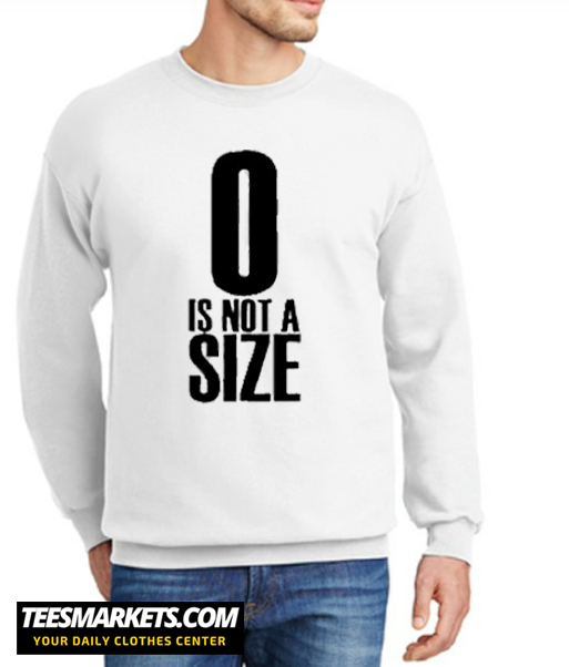 0 Is Not A Size New Sweatshirt