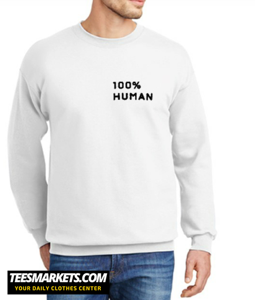 100% Human New Sweatshirt