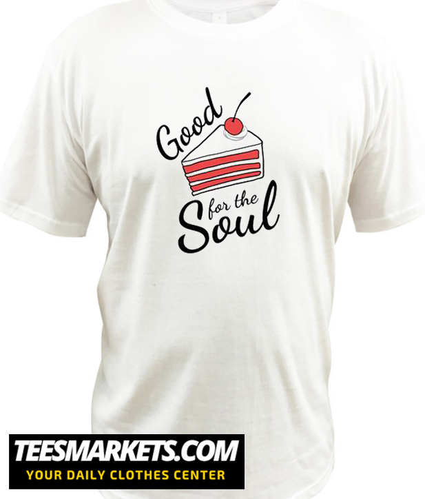 good for the soul New T Shirt