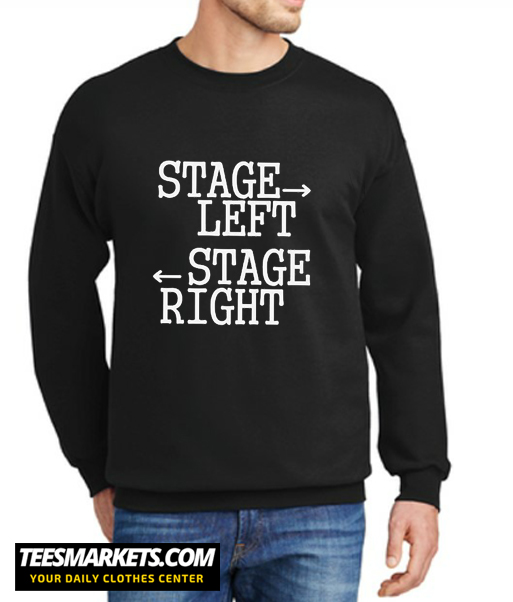 Stage Left Stage Right New Sweatshirt