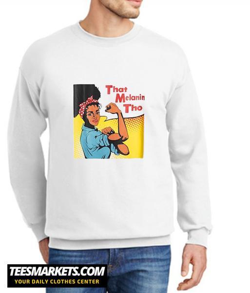 That Melanin Tho New Sweatshirt