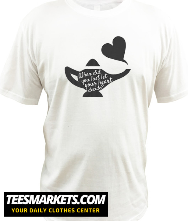 When Did You Last Let Your Heart Decide New t Shirt