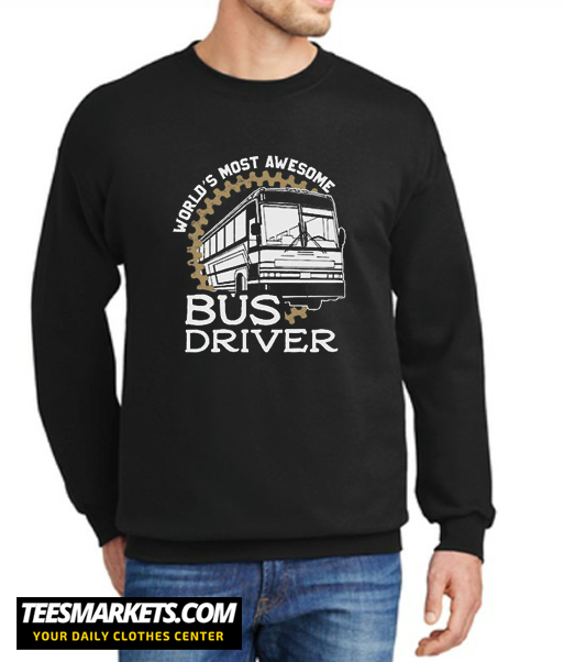 World's Most Awesome Bus Driver New Sweatshirt