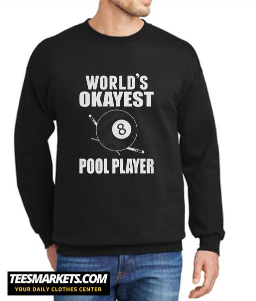 World's Okayest Pool Player New Sweatshirt
