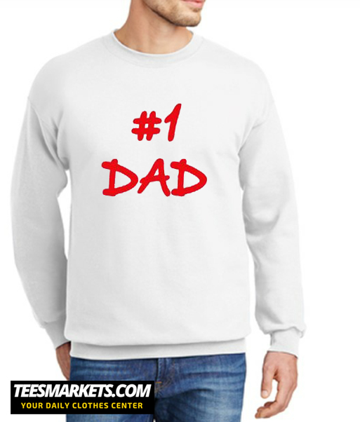 #1 Dad T Shirt New Sweatshirt