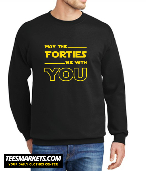 May The Forties Be With You New Sweatshirt