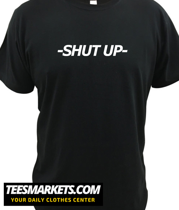 -SHUT UP- New T shirt