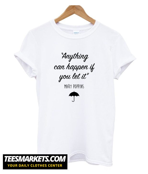 Mary Poppins Anything can happen T shirt