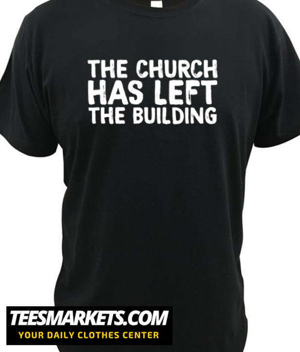 The Church Has Left The Building Official Merch Graphic New T-Shirt