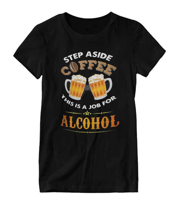 Step Aside Coffee - Job For Alcohol RS T Shirt