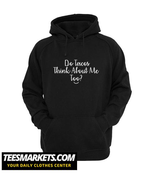 I Wonder If Tacos think about me too New Hoodie