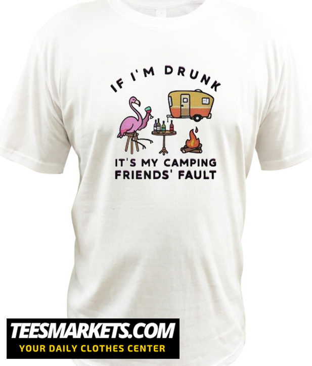 Flamingo If I'm Drunk It's My Camping Friends' Fault T Shirt